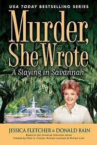 A Slaying in Savannah by Jessica Fletcher and Donald Bain