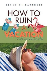How to Ruin a Vacation by Becky A. Bartness