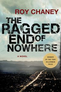 The Ragged End of Nowhere by Roy Chaney