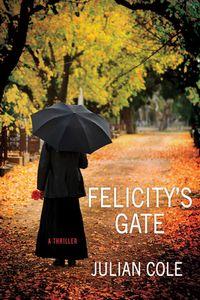 Felicity's Gate by Julian Cole