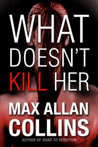 What Doesn't Kill Her by Max Allan Collins