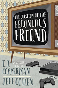 The Question of the Felonious Friend by E. J. Copperman and Jeff Cohen