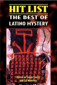 Hit List: The Best of Latino Mystery by Sarah Cortez and Liz Martinez, editors