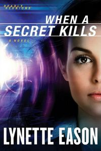 When a Secret Kills by Lynette Eason