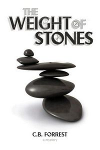 The Weight of Stones by C. B. Forrest
