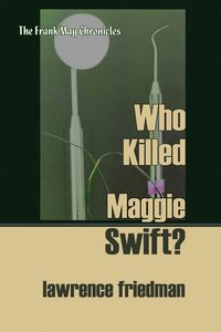 Who Killed Maggie Swift? by Lawrence Friedman