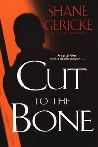 Cut to the Bone by Shane Gericke