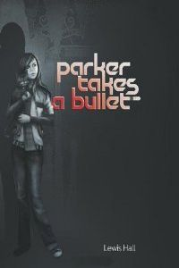 Parker Takes a Bullet by Lewis Hall