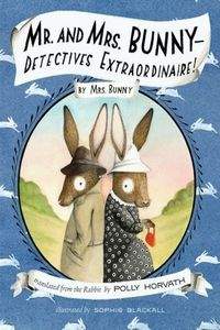 Mr. and Mrs. Bunny — Detectives Extraordinaire! by Polly Horvath