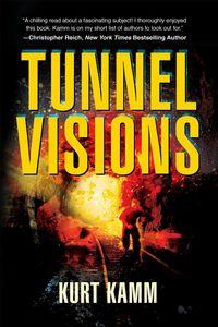 Tunnel Visions by Kurt Kamm