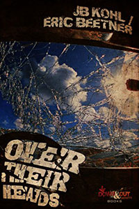 Over Their Heads by J. B. Kohl and Eric Beetner