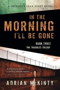 In the Morning I'll Be Gone by Adrian McKin