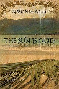 The Sun Is God by Adrian McKinty