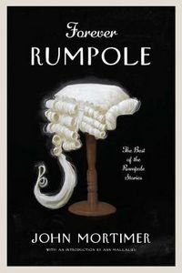 Forever Rumpole: The Best of the Rumpole Stories by John Mortimer