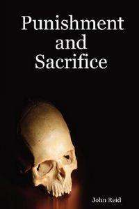 Punishment and Sacrifice by John Reid