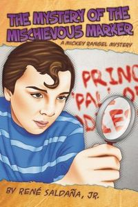 The Mystery of the Mischievous Marker by René Saldaña, Jr.