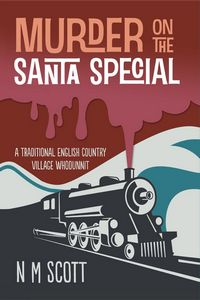 Murder on the Santa Special by N. M. Scott