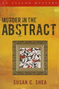 Murder in the Abstract by Susan C. Shea