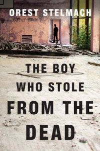 The Boy Who Stole from the Dead by Orest Stelmach