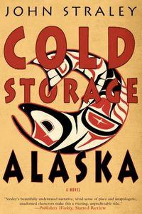 Cold Storage, Alaska by John Straley