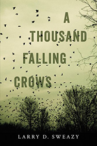 A Thousand Falling Crows by Larry D. Sweazy