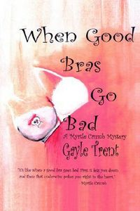 When Good Bras Go Bad by Gayle Trent