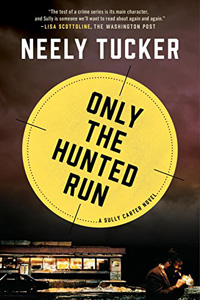 Only the Hunted Run by Neely Tucker