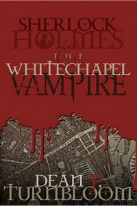 Sherlock Holmes and the Whitechapel Vampire by Dean P. Turnbloom